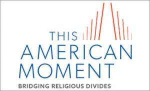 This American Moment: Bridging Religious Divides @ Knight Conference Center | Washington | District of Columbia | United States